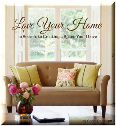 Home decorators, learn the ten secrets to creating a soace that you'll love. Check out the downloadable eBook, Love Your Home, by Candi Randolph.